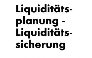 Liquiditätssicherung Liquiditätsplanung
